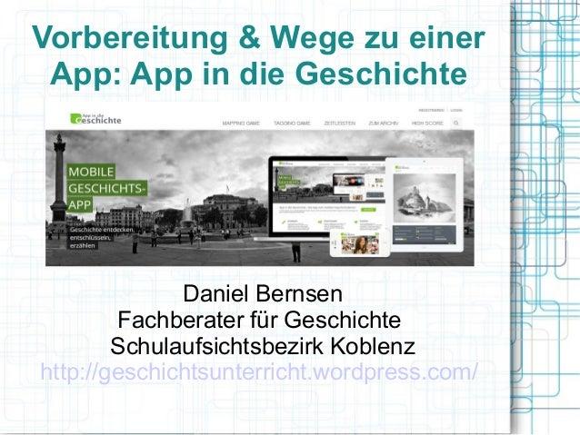 Vorbereitung & Wege zu einer  App: App in die Geschichte  Daniel Bernsen  Fachberater für Geschichte  Schulaufsichtsbezirk...