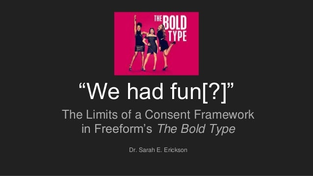 """We had fun[?]"" The Limits of a Consent Framework in Freeform's The Bold Type Dr. Sarah E. Erickson"