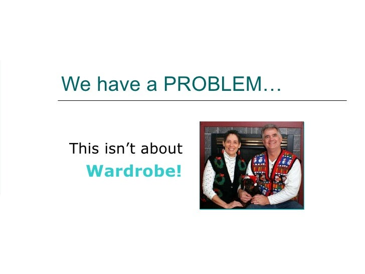 We have a PROBLEM… This isn't about  Wardrobe!