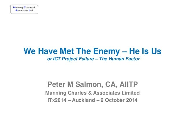 We Have Met The Enemy – He Is Us or ICT Project Failure – The Human Factor Peter M Salmon, CA, AIITP Manning Charles & Ass...