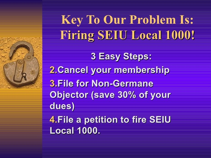 Key To Our Problem Is: F iring SEIU Local 1000! <ul><li>3 Easy Steps: </li></ul><ul><li>Cancel your membership </li></ul><...