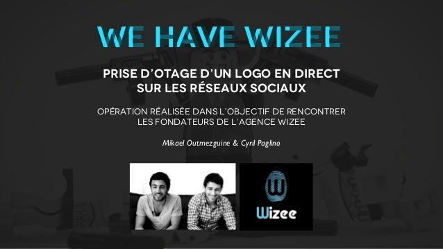 We have WizeeWe have Wizee Prise d'otage d'un logo en direct      sur les réseaux sociauxOpération réalisée dans l'objecti...