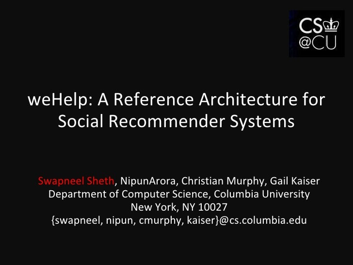 weHelp: A Reference Architecture for Social Recommender Systems<br />Swapneel Sheth, NipunArora, Christian Murphy, Gail Ka...