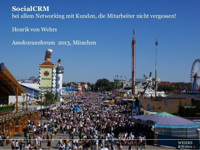 SocialCRM bei allem Networking mit Kunden, die Mitarbeiter nicht vergessen! Henrik von Wehrs Assekuranzforum 2013, München...