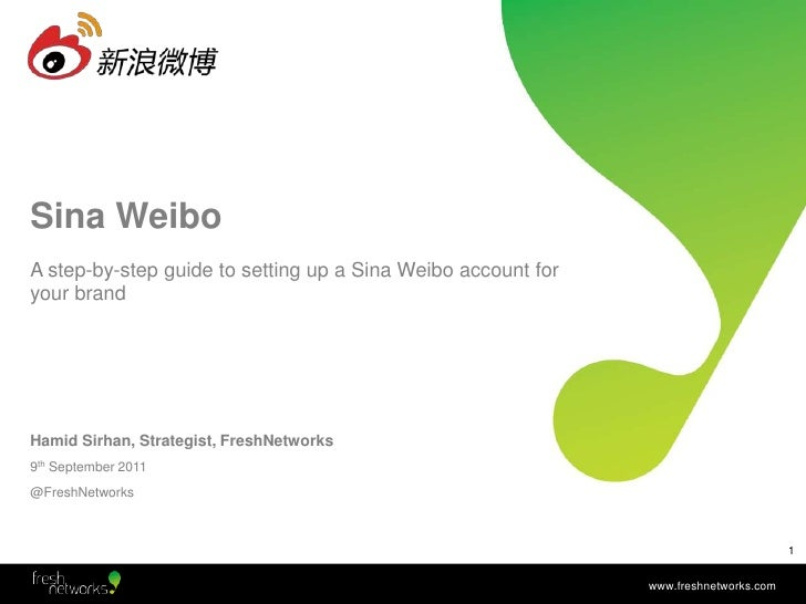 Sina Weibo<br />Hamid Sirhan, Strategist, FreshNetworks<br />9th September 2011<br />@FreshNetworks<br />A step-by-step gu...