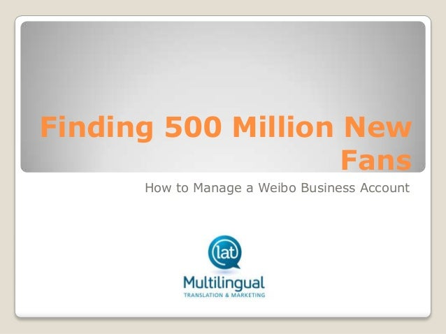 Finding 500 Million New Fans How to Manage a Weibo Business Account