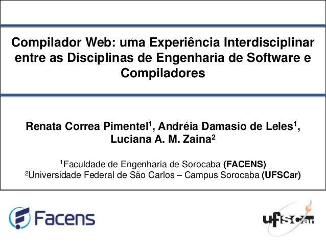Compilador Web: uma Experiência Interdisciplinar entre as Disciplinas de Engenharia de Software e Compiladores Renata Corr...
