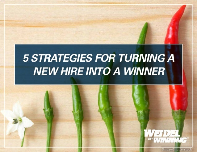 Smuay/Shutterstock 5 STRATEGIES FOR TURNING A NEW HIRE INTO A WINNER