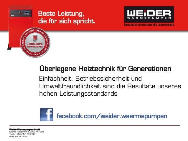 Weider Wärmepumpen GmbH Oberer Achdamm 4, A-6971 Hard Telefon 05574/ 73 2 00 www.weider.co.at Beste Leistung, die für sich...