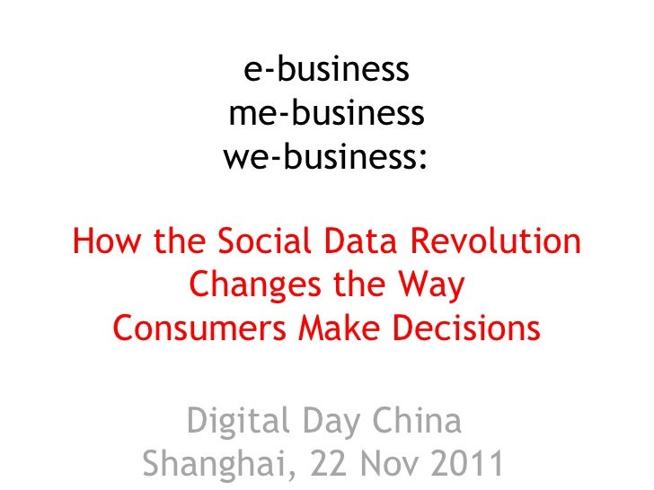 e-business        me-business        we-business:How the Social Data Revolution      Changes the Way  Consumers Make Decis...