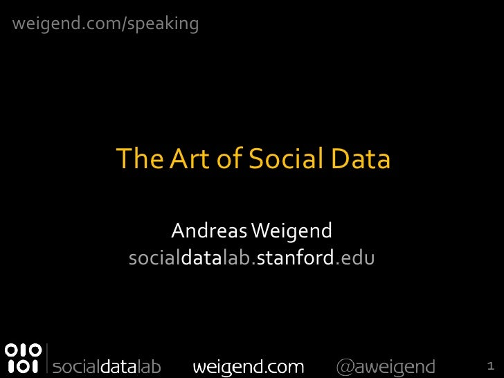weigend.com/speaking           The Art of Social Data                 Andreas Weigend            socialdatalab.stanford.ed...