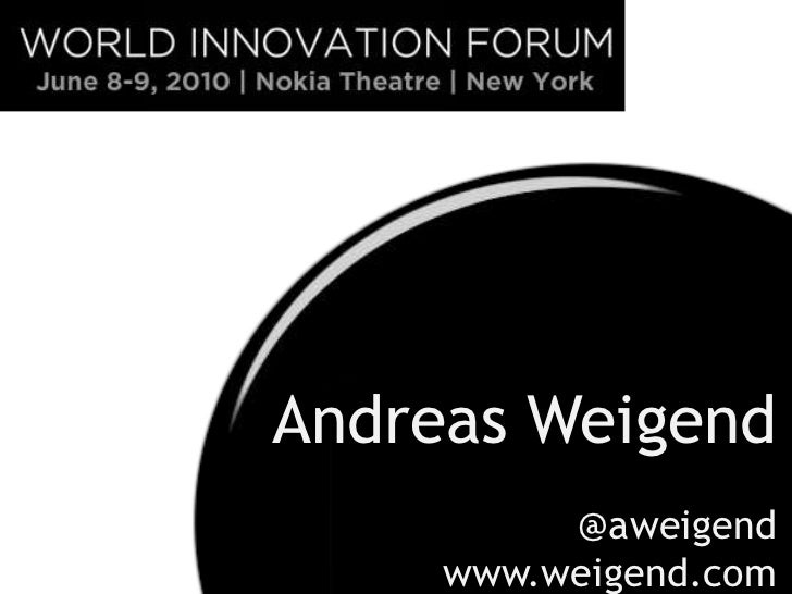 Andreas Weigend          @aweigend     www.weigend.com