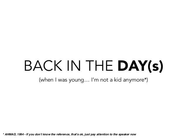 BACK IN THE DAY(s) (when I was young… I'm not a kid anymore*) * AHMAD, 1994 - If you don't know the reference, that's ok, ...