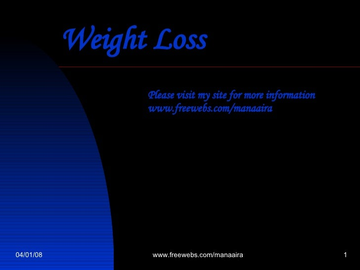 Weight Loss   Please visit my site for more information www.freewebs.com/manaaira