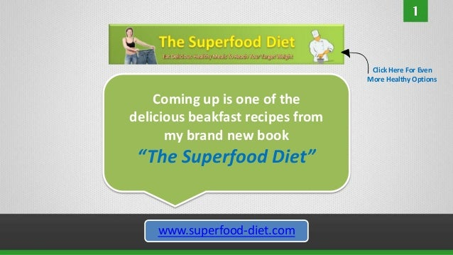 Click Here For Even                                  More Healthy Options    Coming up is one of thedelicious beakfast rec...