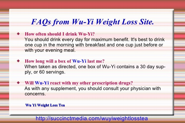 FAQs from Wu-Yi Weight Loss Site.    How often should I drink Wu-Yi?     You should drink every day for maximum benefit. ...
