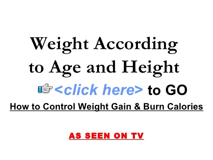 How to Control Weight Gain & Burn Calories AS SEEN ON TV Weight According  to Age and Height   < click here >   to   GO