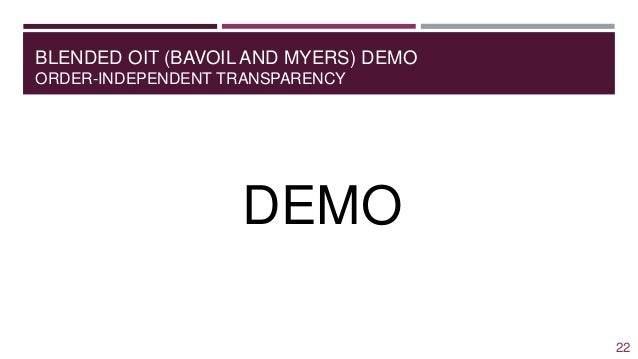 BLENDED OIT (BAVOIL AND MYERS) DEMO ORDER-INDEPENDENT TRANSPARENCY DEMO 22
