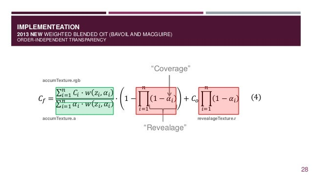 IMPLEMENTEATION 2013 NEW WEIGHTED BLENDED OIT (BAVOIL AND MACGUIRE) ORDER-INDEPENDENT TRANSPARENCY 𝐶𝑓 = 𝑖=1 𝑛 𝐶𝑖 ∙ 𝑤 𝑧𝑖, 𝛼...