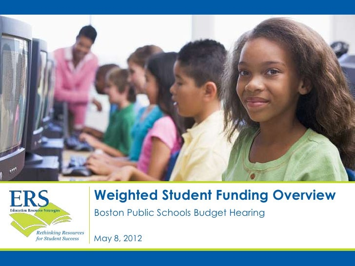 Weighted Student Funding Overview                       Boston Public Schools Budget HearingRethinking Resourcesfor Studen...