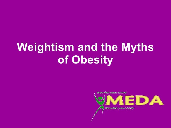 Weightism and the Myths of Obesity