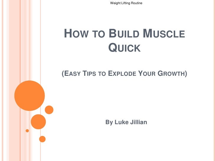 How to Build Muscle Quick (Easy Tips to Explode Your Growth)<br />By Luke Jillian<br />Weight Lifting Routine <br />