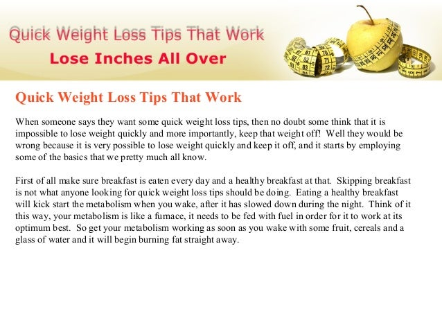 Quick Weight Loss Tips That WorkWhen someone says they want some quick weight loss tips, then no doubt some think that it ...