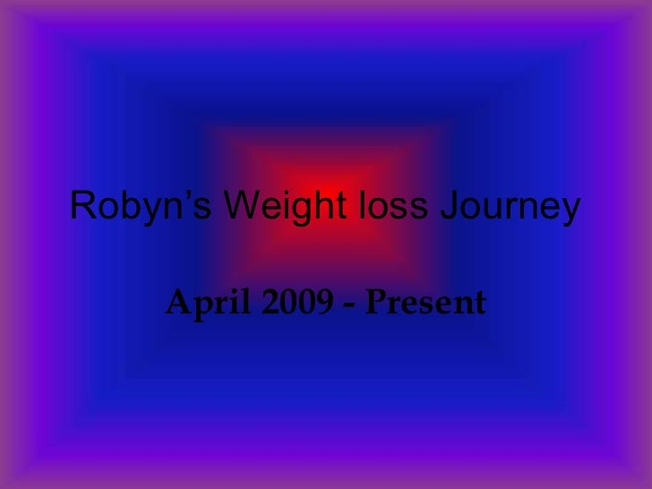 Robyn's Weight loss Journey<br />April 2009 - Present<br />