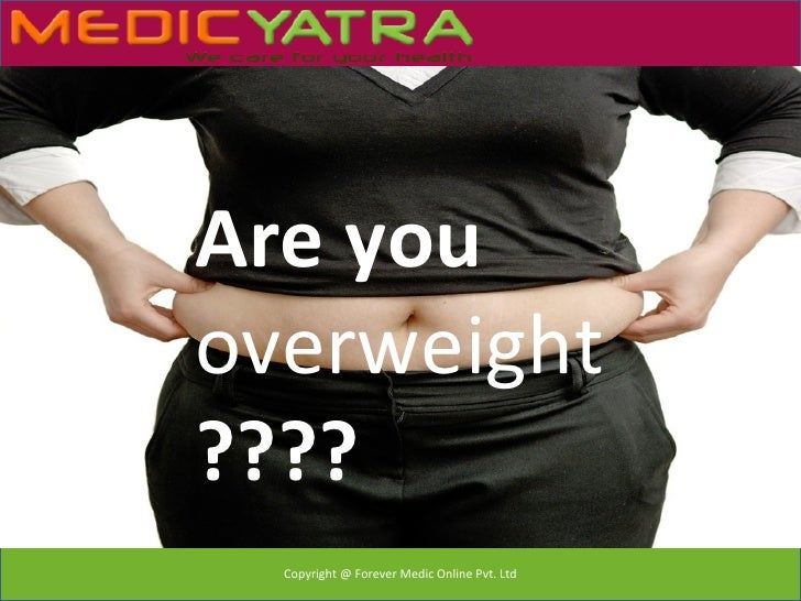 Are youoverweight????  Copyright @ Forever Medic Online Pvt. Ltd
