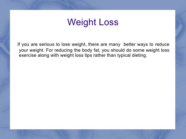 Weight LossIf you are serious to lose weight, there are many better ways to reduce your weight. For reducing the body fat,...