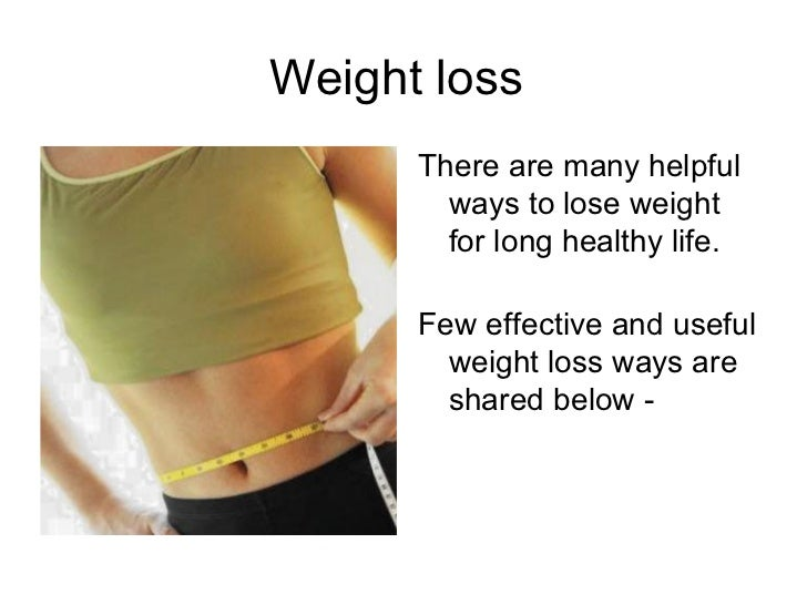 Weight loss      There are many helpful        ways to lose weight        for long healthy life.      Few effective and us...