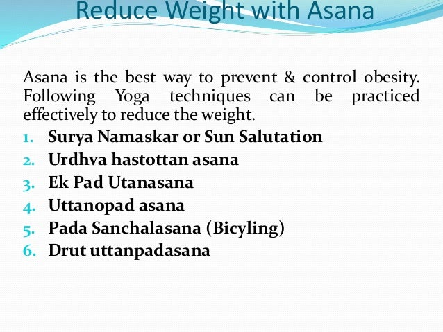Reduce Weight with Asana Asana is the best way to prevent & control obesity. Following Yoga techniques can be practiced ef...