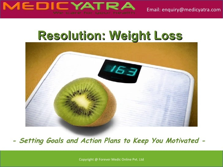 Email: enquiry@medicyatra.com       Resolution: Weight Loss- Setting Goals and Action Plans to Keep You Motivated -       ...