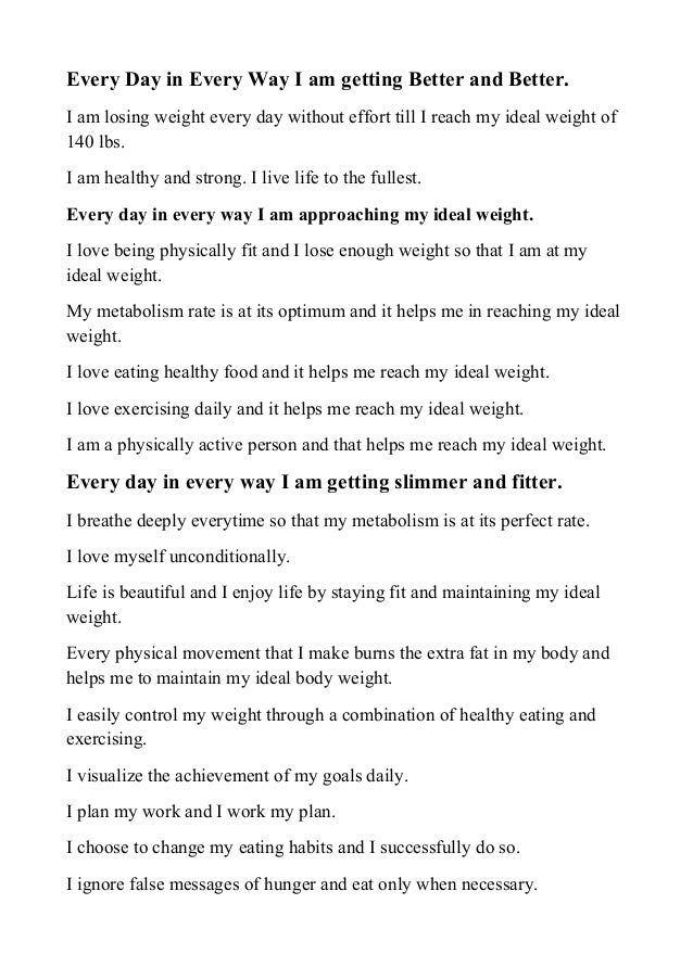 Every Day in Every Way I am getting Better and Better. I am losing weight every day without effort till I reach my ideal w...