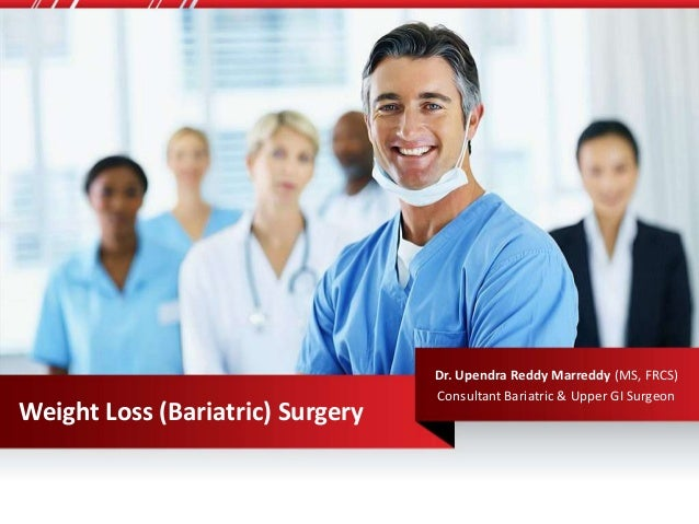 Dr. Upendra Reddy Marreddy (MS, FRCS) Consultant Bariatric & Upper GI Surgeon Weight Loss (Bariatric) Surgery