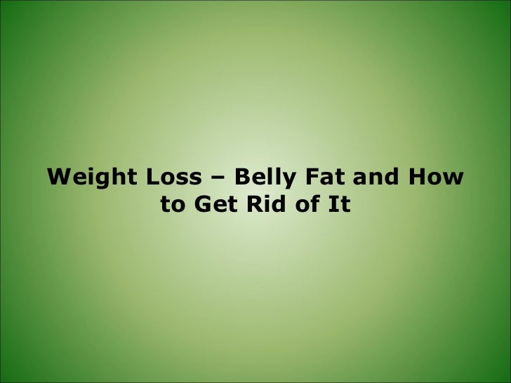 Weight Loss – Belly Fat and How to Get Rid of It