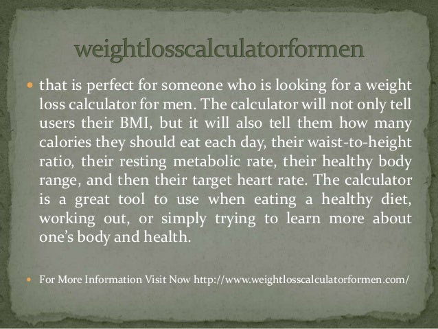  that is perfect for someone who is looking for a weight loss calculator for men. The calculator will not only tell users...