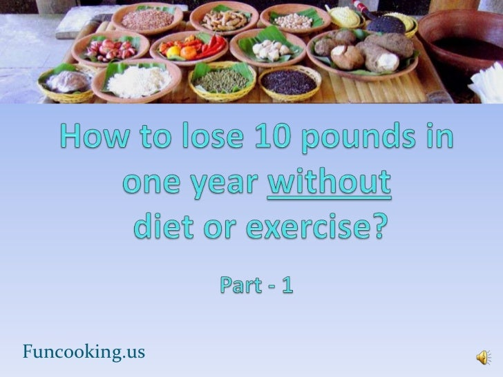 How to lose 10 pounds in one year withoutdiet or exercise?Part - 1 <br />Funcooking.us<br />1<br />