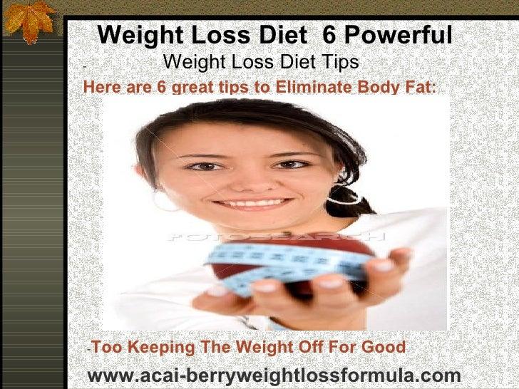 Weight Loss Diet  6 Powerful     Weight Loss Diet Tips <ul><li>- </li></ul><ul><li>Here are 6 great tips to Eliminate Bo...