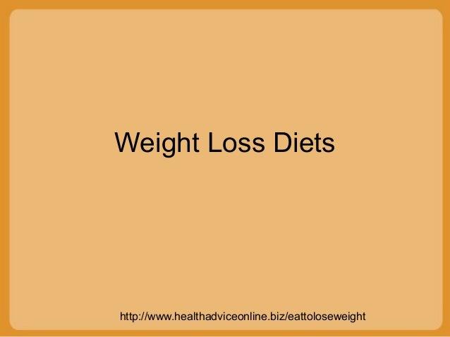 http://www.healthadviceonline.biz/eattoloseweight Weight Loss Diets
