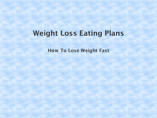 Weight Loss Eating Plans How To Lose Weight Fast