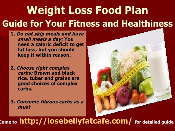 Weight Loss Food Plan Guide for Your Fitness and Healthiness   <ul><li>1.  Do not skip meals and have small meals a day:  ...