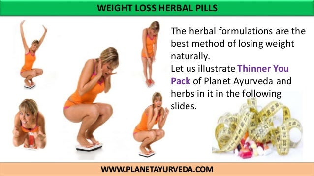 WWW.PLANETAYURVEDA.COM WEIGHT LOSS HERBAL PILLS The herbal formulations are the best method of losing weight naturally. Le...