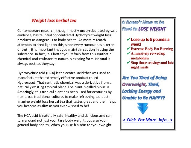 Weight loss herbal teaContemporary research, though mostly uncorroborated by validevidence, has taunted concentrated Hydro...