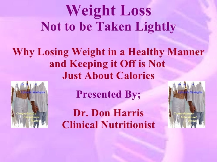 Weight Loss Not to be Taken Lightly Why Losing Weight in a Healthy Manner and Keeping it Off is Not  Just About Calories P...