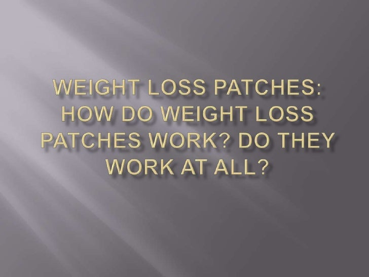 Weight Loss Patches: How do Weight Loss Patches work? Do they work at all? <br />