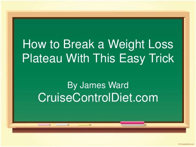 How to Break a Weight LossPlateau With This Easy Trick        By James Ward  CruiseControlDiet.com