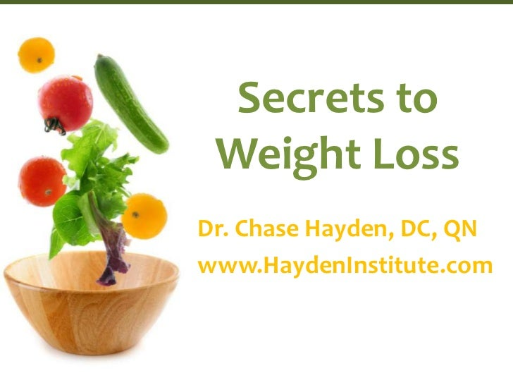 Secrets to Weight Loss<br />Dr. Chase Hayden, DC, QN<br />www.HaydenInstitute.com<br />