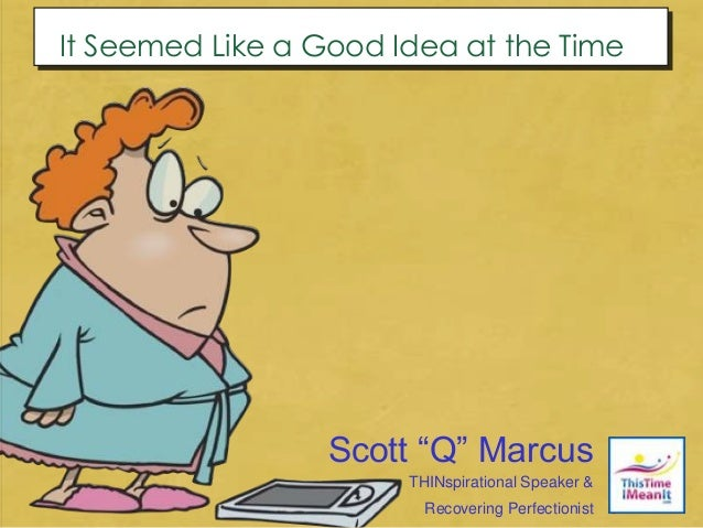 """1 THINspirational Speaker & Recovering Perfectionist Scott """"Q"""" Marcus It Seemed Like a Good Idea at the Time"""