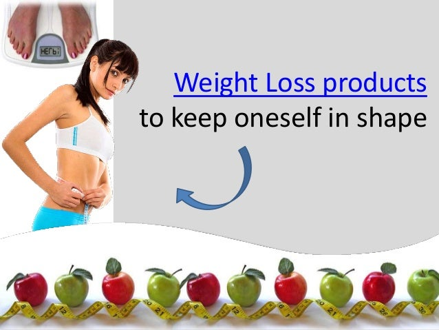 Weight Loss products to keep oneself in shape